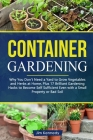 Container Gardening: Why You Don't Need a Yard to Grow Vegetables and Herbs at Home, Plus 17 Brilliant Free Gardening Hacks to Become Self Cover Image