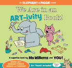 We Are in an ART-ivity Book! (Elephant and Piggie Book) Cover Image