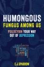 Psilocybin Your Way Out of Depression: Humongous Fungus Among Us Cover Image