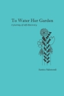 To Water Her Garden: A journey of self-discovery Cover Image