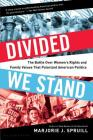 Divided We Stand: The Battle Over Women's Rights and Family Values That Polarized American Politics Cover Image