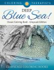 Deep Blue Sea! - Ocean Coloring Book Grayscale Edition - Grayscale Coloring Books Cover Image
