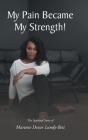My Pain Became My Strength!: The Survival Story of Martene Devar Lundy-Best Cover Image