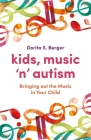 Kids, Music 'n' Autism: Bringing Out the Music in Your Child Cover Image