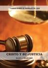 Cristo y su Justicia: (Entendiendo la Justicia de Dios, La Divinidad de Cristo, Salvación, Cristo como el Juez) Cover Image
