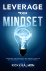 Leverage Your Mindset: Overcome Limiting Beliefs and Amplify Your Life!: Be Less Stressed, Be Happier, and Be More Mindful Cover Image