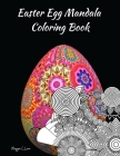 Easter Egg Mandala Coloring Book: A Super Happy Easter Coloring Book for Teens and Adults, Write a Thought, Color, Frame it, and Make an Original Gift Cover Image