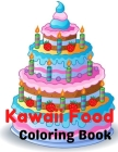 Kawaii Food Coloring Book: Super Cute Food Coloring Book For Adults and Kids More For Stress Relief & Relaxation Cover Image