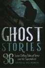 Ghost Stories: 36 Spine-Chilling Tales of Terror and the Supernatural Cover Image