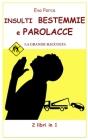 INSULTI BESTEMMIE e PAROLACCE: LA GRANDE RACCOLTA 2 Libri in 1 Cover Image