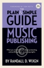 The Plain & Simple Guide to Music Publishing - 4th Edition, by Randall D. Wixen with a Foreword by Tom Petty: Foreword by Tom Petty Cover Image