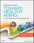 Ebersole & Hess' Toward Healthy Aging: Human Needs & Nursing Response Cover Image