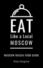 Eat Like a Local- Moscow: Moscow Russia Food Guide Cover Image