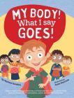 My Body! What I Say Goes!: Teach children about body safety, safe and unsafe touch, private parts, consent, respect, secrets and surprises Cover Image