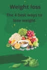 Weight loss: The 4 best ways to lose weight: Losing weight in healthy and safe ways Cover Image