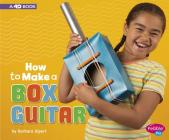 How to Make a Box Guitar: A 4D Book (Hands-On Science Fun) Cover Image