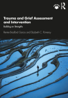 Trauma and Grief Assessment and Intervention: Building on Strengths Cover Image