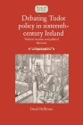 Debating Tudor policy in sixteenth-century Ireland: 'Reform' treatises and political discourse (Studies in Early Modern Irish History) Cover Image