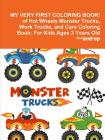 MY VERY FIRST COLORING BOOK! of Hot Wheels Monster Trucks, Work Trucks, and Cars Coloring Book: For Kids Ages 3 Years Old and up Cover Image