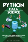 Python Data Science: The Ultimate Guide on What You Need to Know to Work with Data Using Python Cover Image