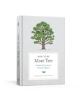 How to Be More Tree: Essential Life Lessons for Perennial Happiness Cover Image