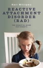 Reactive Attachment Disorder (RAD): The Essential Guide for Parents Cover Image