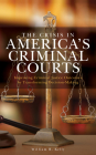 The Crisis in America's Criminal Courts: Improving Criminal Justice Outcomes by Transforming Decision-Making Cover Image