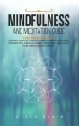 Mindfulness and Meditation Guide: 4 Books in 1: Eliminate Negative Thinking, Rewire Your Mind, Workbook for Addiction, Third Eye Chakra. The Self-Help Cover Image