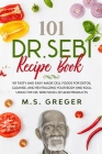DR.SEBI Recipe Book: 101 Tasty and Easy-Made Cell Foods for Detox, Cleanse, and Revitalizing Your Body and Soul Using the Dr. Sebi Food Lis Cover Image