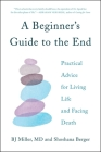 A Beginner's Guide to the End: Everything You Need to Know to Live Fully and Die Well Cover Image