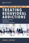 A Clinical Guide to Treating Behavioral Addictions Cover Image