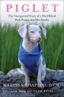 Piglet: The Unexpected Story of a Deaf, Blind, Pink Puppy and His Family Cover Image
