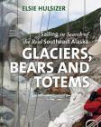 Glaciers, Bears and Totems: Sailing in Search of the Real Southeast Alaska Cover Image