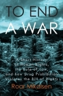 To End a War: A Short History of Human Rights, the Rule of Law, and How Drug Prohibition Violates the Bill of Rights Cover Image