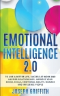 Emotional Intelligence 2.0: To live a better life, find Success at work and create happier Relationships, Improve your Social Skills, Emotional Ag Cover Image