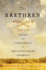 The Brethren: A Story of Faith and Conspiracy in Revolutionary America Cover Image