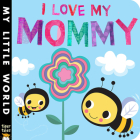 I Love My Mommy (My Little World) Cover Image