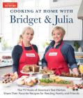Cooking at Home With Bridget & Julia: The TV Hosts of America's Test Kitchen Share Their Favorite Recipes for Feeding Family and Friends Cover Image
