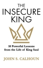The Insecure King: 10 Powerful Lessons from the Life of King Saul Cover Image