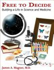 Free to Decide: Building a Life in Science and Medicine Cover Image