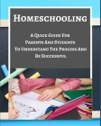 Homeschooling - A Quick Guide For Parents And Students To Understand The Process And Be Successful - Blue Gray White Cover Image