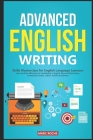 Advanced English Writing Skills: Masterclass for English Language Learners. How to Write Effectively & Confidently in English: How to Write Essays, Su Cover Image