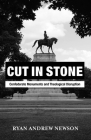 Cut in Stone: Confederate Monuments and Theological Disruption Cover Image