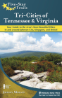 Five-Star Trails: Tri-Cities of Tennessee and Virginia: Your Guide to the Area's Most Beautiful Hikes In and Around Bristol, Johnson Cit Cover Image