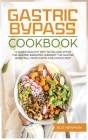 Gastric bypass cookbook: A super healthy diet to follow after the gastric bariatric surgery. The gastric band will match with a delicious diet! Cover Image