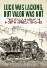 The Italian Army in North Africa, 1940-43: Luck Was Lacking, But Valor Was Not Cover Image