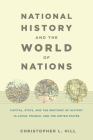 National History and the World of Nations: Capital, State, and the Rhetoric of History in Japan, France, and the United States (Asia-Pacific: Culture) Cover Image