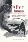 After Human: A Critical History of the Human in Science Fiction from Shelley to Le Guin (Liverpool Science Fiction Texts and Studies Lup) Cover Image