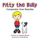 Pitty the Bully: Compassion over Reaction Cover Image