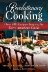 Revolutionary Cooking: Over 200 Recipes Inspired by Colonial Meals Cover Image